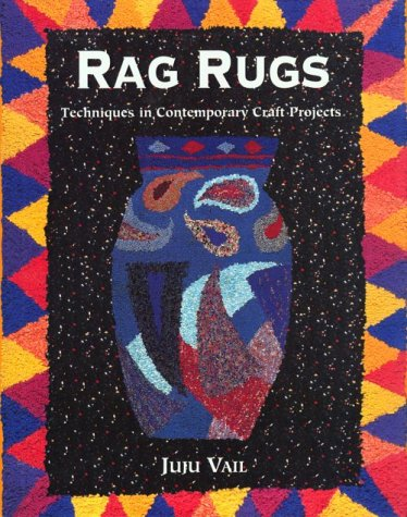 Rag Rugs: Techniques in Contemporary Craft Projects: Vail, Juju