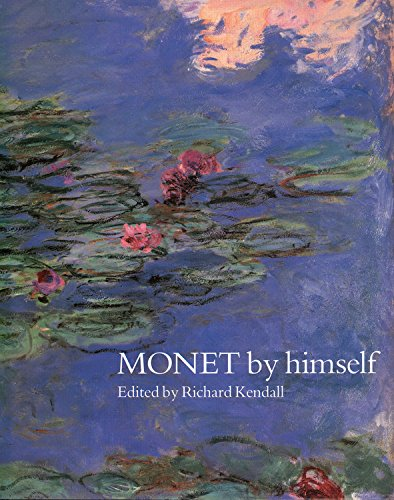 Monet by Himself: Paintings, Drawings, Pastels, Letters: Richard Kendall; Editor-Richard