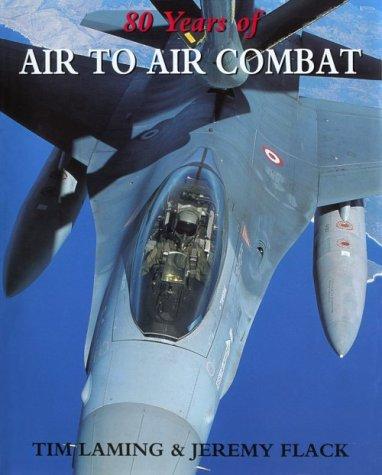 80 Years of Air to Air Combat: Laming, Tim, Flack,