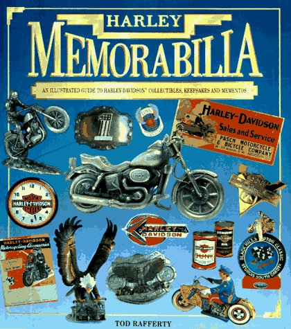 Harley Memorabilia An Illustrated Guide to Harley-Davidson Accessories, Mementos and Collectibles