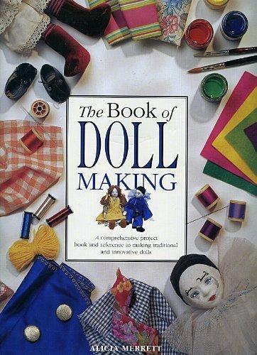 The Book of Doll Making: A Comprehensive: Alicia Merrett