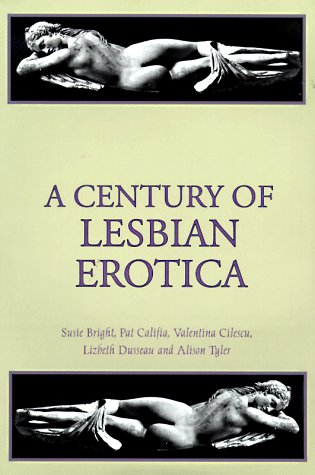 A Century of Lesbian Erotica: Susie Bright, Pat Califia, Valentina Cilescu, Lizbeth Dusseau, Alison...