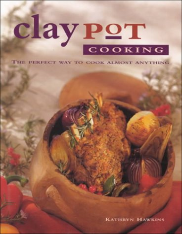 9780785809111: Claypot Cooking: The Perfect Way to Cook Almost Anything