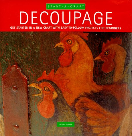 Decoupage: Get Started in a New Craft With Easy-To-Follow Projects for Beginners (Start-a-Craft ...