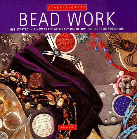 9780785810032: Bead Work: Get Started in a New Craft With Easy-To-Follow Projects for Beginners (Start-a-Craft Series)
