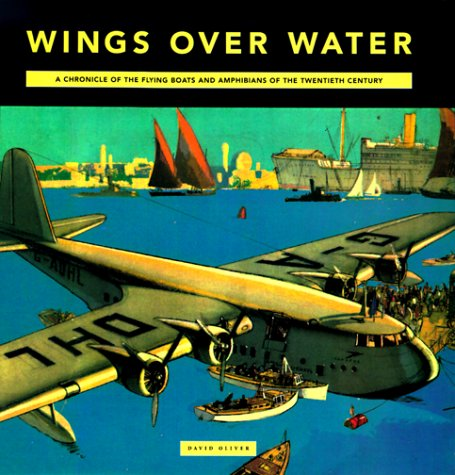 9780785810438: Wings Over Water: A Chronicle Of The Flying Boats And Amphibians Of The Twentieth Century
