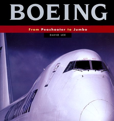 Boeing: From Peashooter to Jumbo: Lee, David