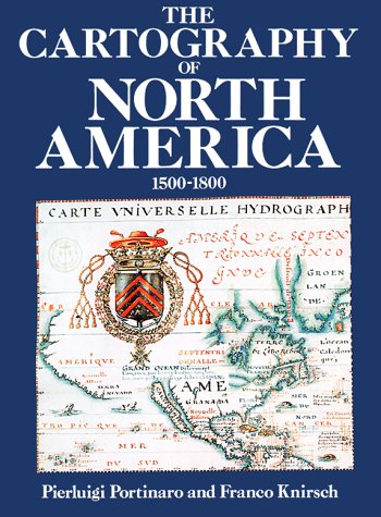 The Cartography of North America: 1500-1800: Portinaro, Pierluigi; Knirsch, Franco