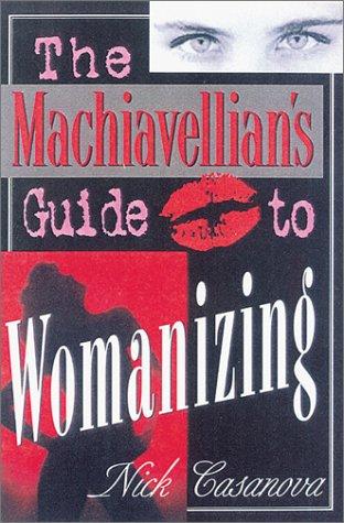 The Machiavellian's Guide to Womanizing: Casanova, Nick