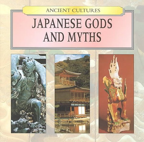 Japanese Gods and Myths (Ancient Cultures): Kingsley, Rebecca [Editor]