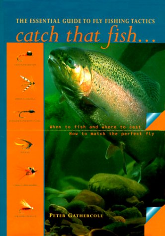 Catch That Fish: The Essential Guide to Fly Fishing Tactics (0785810854) by Peter Gathercole