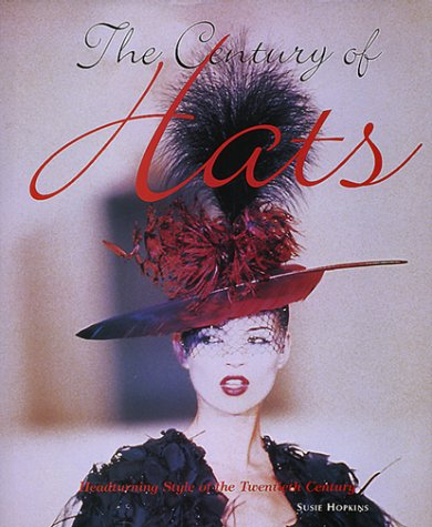 9780785811138: The Century of Hats: Headturning Style of the Twentieth Century