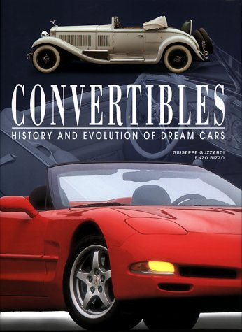 Convertibles: History and Evolution of Dream Cars: Guzzardi, Giuseppe; Rizzo, Enzo