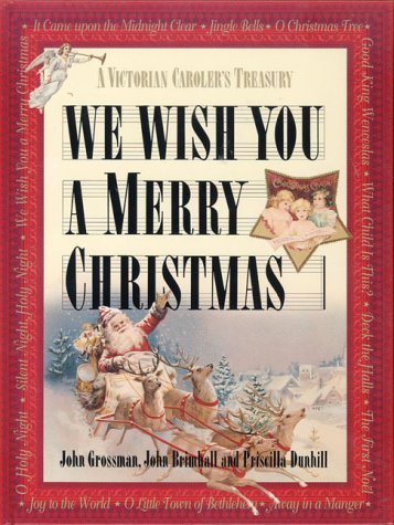 We Wish You a Merry Christmas: A Victorian Caroler's Treasury (0785811990) by Grossman, John; Brimhall, John; Dunhill, Priscilla
