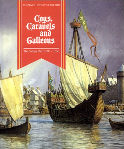 Cogs, Caravels and Galleons: The Sailing Ship 1000-1650: Gardiner, Robert (ed.)