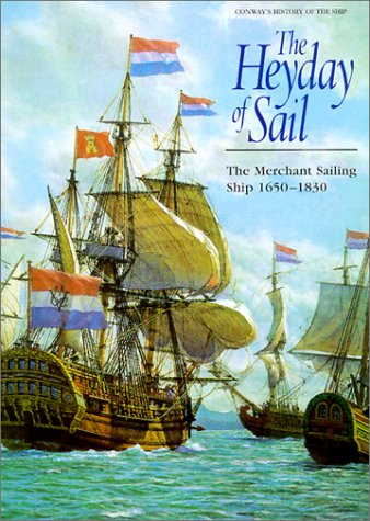 THE HEYDAY OF SAIL: THE MERCHANT SAILING SHIP 1650-1830 (CONWAY'S HISTORY OF THE SHIP SERIES):...