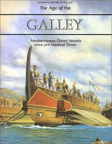 The Age of the Galley: Mediterranean Oared Vessels Since Pre-Classical Times (Conway's History...