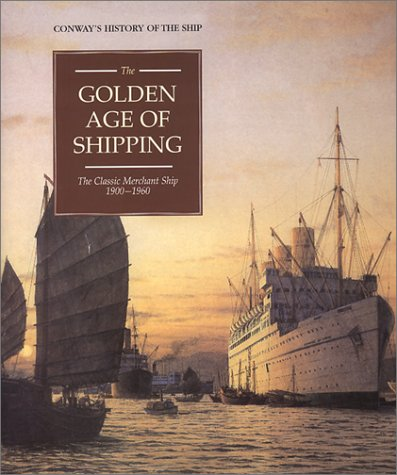 9780785812692: The Golden Age of Shipping: The Classic Merchant Ship 1900-1960 (Conway's History of the Ship)