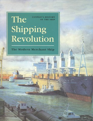 9780785812715: The Shipping Revolution: The Modern Merchant Ship (Conway's History of the Ship)