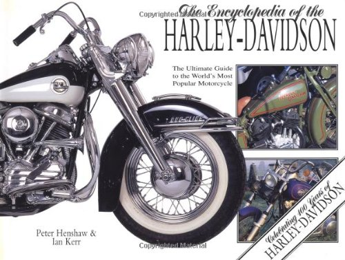 The Encyclopedia of the Harley-Davidson The Ultimate Guide to the World's Most popular Motorcycle