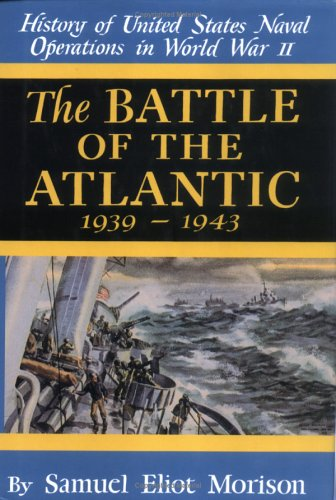 The Battle of the Atlantic, September 1939 - May 1943: History of United States Naval Operations in...