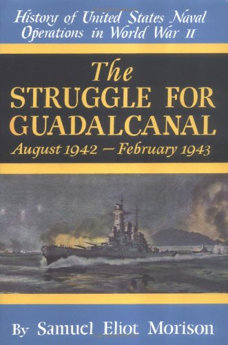 The Struggle For Guadalcanal: August 1942-February 1943 (History Of United States Naval Operation...