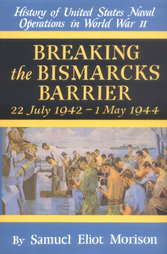 Breaking the Bismarcks Barrier: 22, July 1942-1 May, 1944 (History of United States Naval Operati...