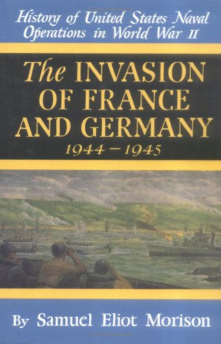 9780785813125: The Invasion of France and Germany: 1944-1945 (History of United States Naval Operations in World War II) (v. 11)
