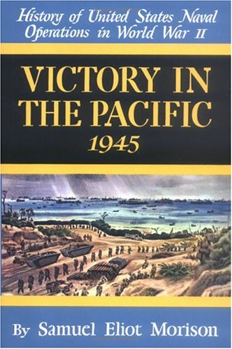 Victory in the Pacific: 1945 (History of United States Naval Operations in World War II) (v. 14): ...
