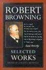 Robert Browning: Selected Works: Robert Browning, Johanna Brownell
