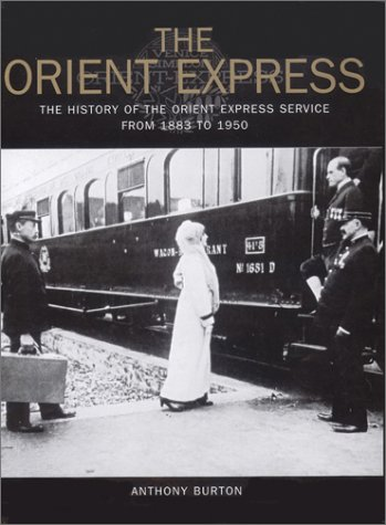 The Orient Express: The History of the Orient Express Service from 1883 to 1950: Anthony Burton