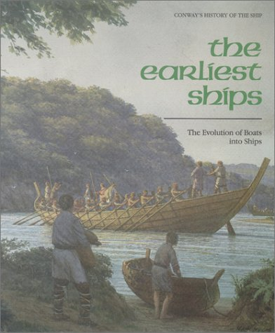 9780785814122: The Earliest Ships: The Evolution of Boats into Ships (Conway's History of the Ship)