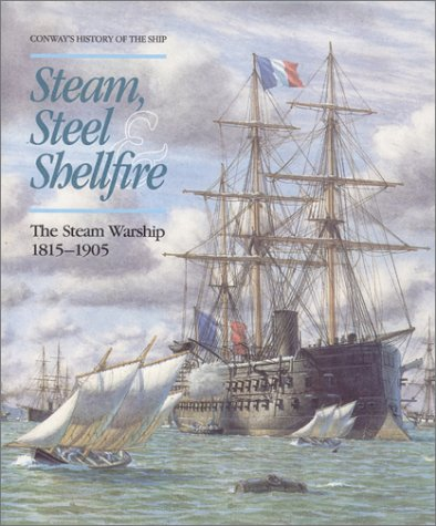 9780785814139: Steam, Steel and Shellfire: The Steam Warship, 1815-1905 (Conway's History of the Ship)