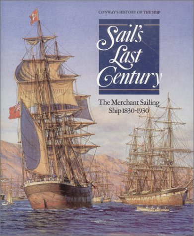 9780785814160: Sail's Last Century: The Merchant Sailing Ship, 1830-1930 (Conway's History of the Ship)