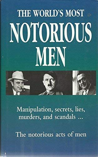 9780785814788: The World's Most Notorious Men: Manipulation, Secrets, Lies, Murders and Scandals...