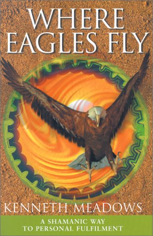 9780785814924: Where Eagles Fly: A Shamanic Way to Personal Fulfilment (Craft of Life)