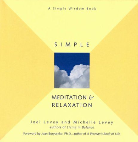 Simple Meditation and Relaxation (Simple Wisdom Book): Joel Levey, Michelle Levey