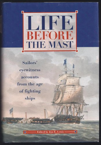 9780785815174: Life Before the Mast: An Anthology of Eye-Witness Accounts from the Age of Fighting Sail