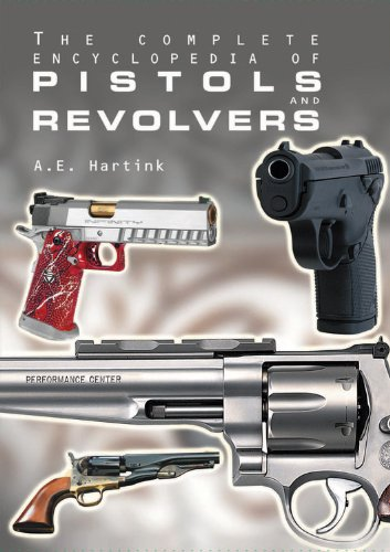 The Complete Encyclopedia of Pistols and Revovlers: Hartink, A. E.