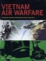 9780785815303: Vietnam Air Warfare: The Story of the Aircraft, the Battles, and the Pilots Who Fought