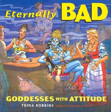 ETERNALLY BAD : GODDESSES WITH ATTITUDE