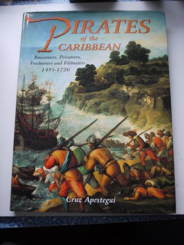 9780785815860: Pirates in the Caribbean: Buccaneers, Privateers, Freebooters and Filibusters 1493-1720