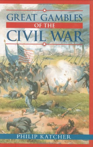 Great Gambles of the Civil War (0785815902) by Philip Katcher