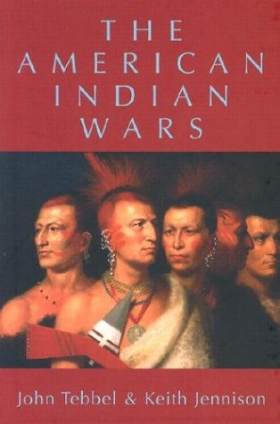The American Indian Wars: Tebbel, John; Jennison,