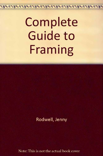 9780785816140: The Complete Guide to Framing: Techniques, Materials