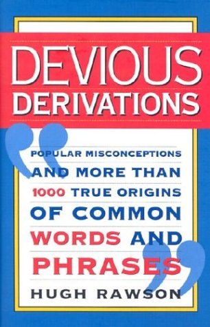 9780785817000: Devious Derivations: Popular Misconceptions--And More Than 1,000 True Origins of Common Words and Phrases