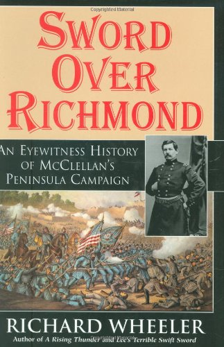 9780785817109: Sword Over Richmond: An Eyewitness History Of McClellan's Peninsula Campaign