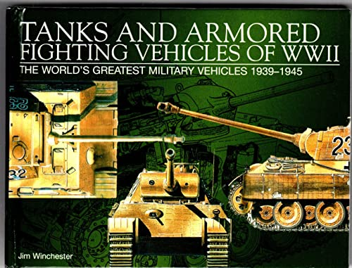 9780785817178: Tanks and Armored Fighting Vehicles of Wwii: The World's Greatest Military Vehicles, 1939-1945