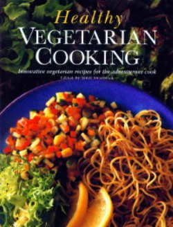 Healthy Vegetarian Cooking: Innovative Vegetarian Recipes for the Adventurous Cook.