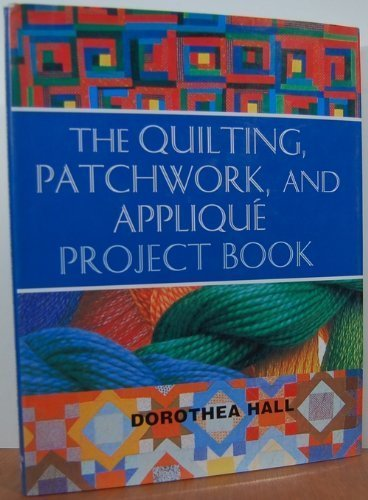 Quilting Patchwork and Applique: Project Book